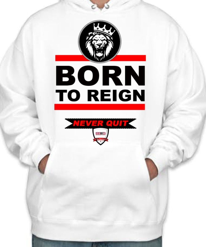 Inspiring Hoodie & T-shirt with Caption Born to Reign Never Quit